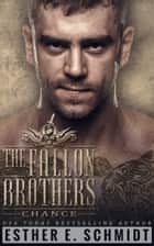The Fallon Brothers: Chance ebook by Esther E. Schmidt