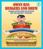 Owen Has Burgers and Drum - Helping to Understand and Befriend Kids with Asperger's Syndrome ebook by Christine M. Sheils, Frank R. Pane, Anita DuFalla