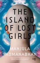 The Island Of Lost Girls ebook by Manjula Padmanabhan