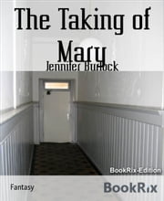 The Taking of Mary ebook by Jennifer Burlock