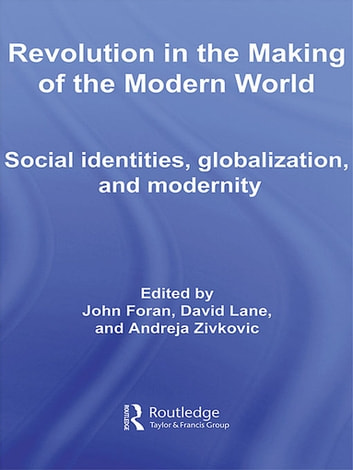 Revolution in the Making of the Modern World - Social Identities, Globalization and Modernity ebook by