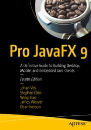Pro JavaFX 9 - A Definitive Guide to Building Desktop, Mobile, and Embedded Java Clients ebook by Stephen Chin, Johan Vos, Weiqi Gao,...