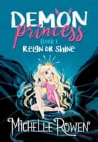 Demon Princess: Reign or Shine - Demon Princess, #1 ebook by Michelle Rowen