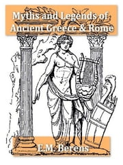 The Myths and Legends of Ancient Greece and Rome [Illustrated] ebook by E. M. Berens