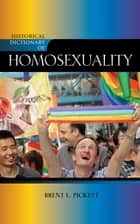 Historical Dictionary of Homosexuality ebook by Brent L. Pickett