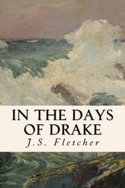 In the Days of Drake ebook by J.S. Fletcher