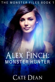 Alex Finch: Monster Hunter (The Monster Files Book 1) ebook by Cate Dean