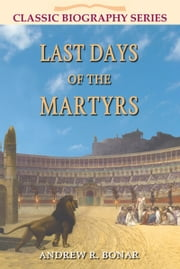 Last Days of the Martyrs ebook by Andrew R. Bonar