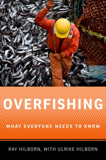 Overfishing - What Everyone Needs to Know? ebook by Ray Hilborn