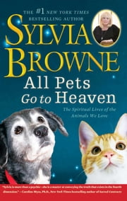 All Pets Go To Heaven - The Spiritual Lives of the Animals We Love ebook by Sylvia Browne
