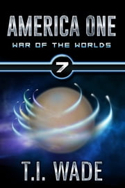 AMERICA ONE-War of The Worlds (Book 7) - War of The Worlds ebook by T I Wade