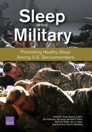Sleep in the Military - Promoting Healthy Sleep Among U.S. Servicemembers ebook by Wendy M. Troxel,Regina A. Shih,Eric R. Pedersen,Lily Geyer,Michael P. Fisher,Beth Ann Griffin,Ann C. Haas,Jeremy R. Kurz,Paul S. Steinberg