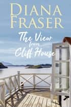 The View from Cliff House ebook by Diana Fraser