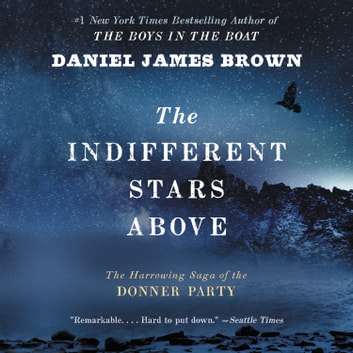 The Indifferent Stars Above - The Harrowing Saga of the Donner Party audiobook by Daniel James Brown