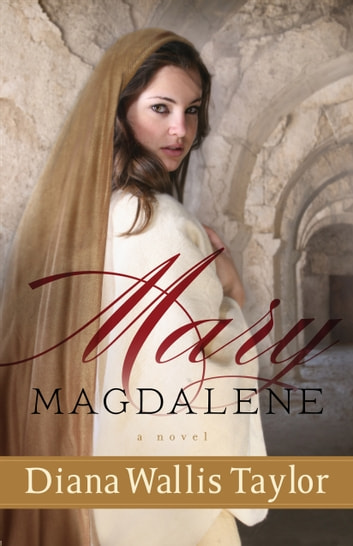 Mary Magdalene - A Novel 電子書 by Diana Wallis Taylor