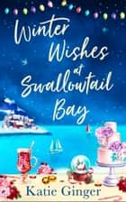 Winter Wishes at Swallowtail Bay (Swallowtail Bay, Book 3) ebook by Katie Ginger