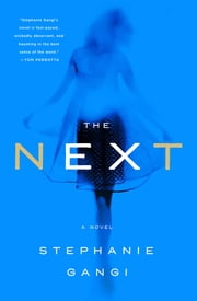 The Next - a novel of love, revenge and a ghost who can't let go ebook by Stephanie Gangi