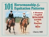 101 Horsemanship & Equitation Patterns - A Western & English Ringside Guide for Practice & Show ebook by Cherry Hill