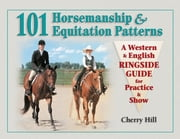 101 Horsemanship & Equitation Patterns - A Western & English Ringside Guide for Practice & Show ebook by Cherry Hill, Richard Klimesh