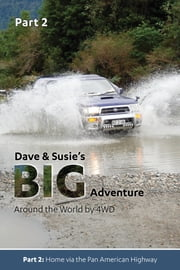 Dave and Susie's Big Adventure: Part 2 - Around the World by 4WD ebook by Dave and Susie Cable