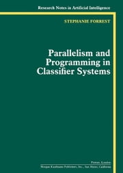 Parallelism and Programming in Classifier Systems ebook by Forrest, Stephanie