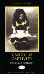Candy in Captivity ebook by Arabella Knight