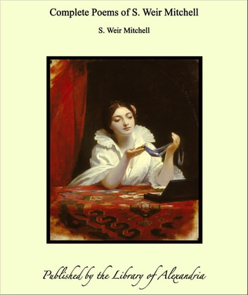 Complete Poems of S. Weir Mitchell ebook by S. Weir Mitchell