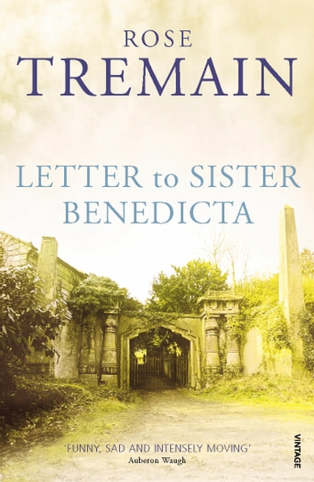 Letter To Sister Benedicta ebook by Rose Tremain