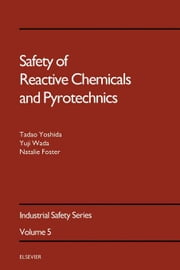 Safety of Reactive Chemicals and Pyrotechnics ebook by Wada, Y.