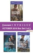 Harlequin Intrigue October 2016 - Box Set 2 of 2 - Navy SEAL to Die For\Kentucky Confidential\Dust Up with the Detective ebook by Elle James, Paula Graves, Danica Winters