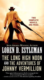 The Long High Noon and The Adventures of Johnny Vermillion - Two Complete Novels ebook by Loren D. Estleman
