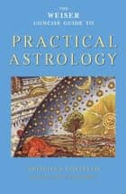 The Weiser Concise Guide to Practical Astrology ebook by Priscilla Costello, James Wasserman