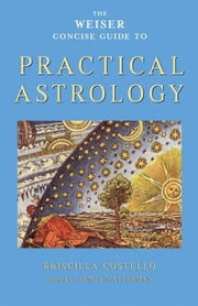 The Weiser Concise Guide To Practical Astrology ebook by Priscilla Costello