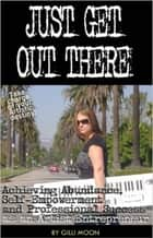 Just Get Out There: eBook- Copyright Gilli Moon ebook by Gilli Moon
