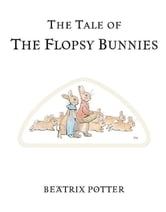 The Tale of the Flopsy Bunnies ebook by Beatrix Potter