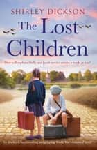 The Lost Children - An absolutely heartbreaking and gripping World War 2 historical novel ebook by Shirley Dickson