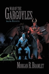 War Of The Gargoyles, Book One: Rebirth ebook by Morgan R. Bramlet