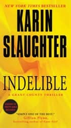 Indelible - A Grant County Thriller ebook by Karin Slaughter