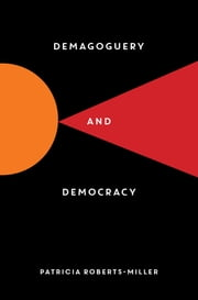 Demagoguery and Democracy ebook by Patricia Roberts-Miller