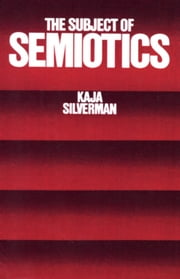 The Subject of Semiotics ebook by Kaja Silverman