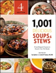 1,001 Delicious Soups and Stews - From Elegant Classics to Hearty One-Pot Meals ebook by Sue Spitler, R.D. Linda R. Yoakam