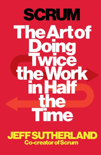 Scrum - The Art of Doing Twice the Work in Half the Time ebook by Jeff Sutherland,J.J. Sutherland