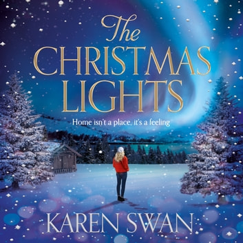 The Christmas Lights - A Gorgeous Christmas Romance Full of Love, Loss and Secrets audiobook by Karen Swan