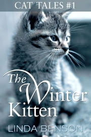 The Winter Kitten - Cat Tales, #1 ebook by Linda Benson