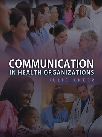 Communication in Health Organizations ebook by Julie Apker