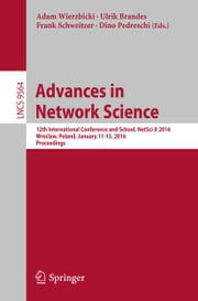 Advances in Network Science - 12th International Conference and School, NetSci-X 2016, Wroclaw, Poland, January 11-13, 2016, Proceedings ebook by Adam Wierzbicki,Ulrik Brandes,Frank Schweitzer,Dino Pedreschi