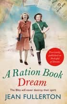 A Ration Book Dream - Winner of the Romance Reader Award (historical) ebook by Jean Fullerton