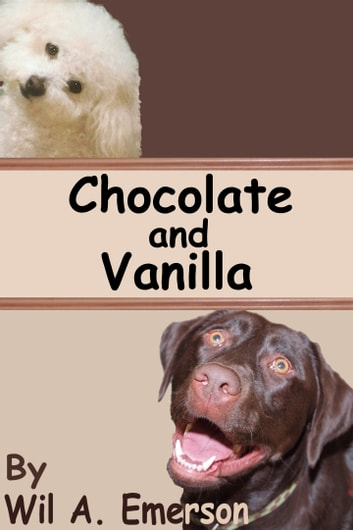 Chocolate and Vanilla ebook by Wil A. Emerson