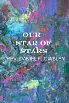 Our Star of Stars ebook by REV. DANIEL F. OWSLEY