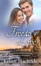 Free to Love: A Christian Romance Novel - Inspiration Point Series, #1 ebook by